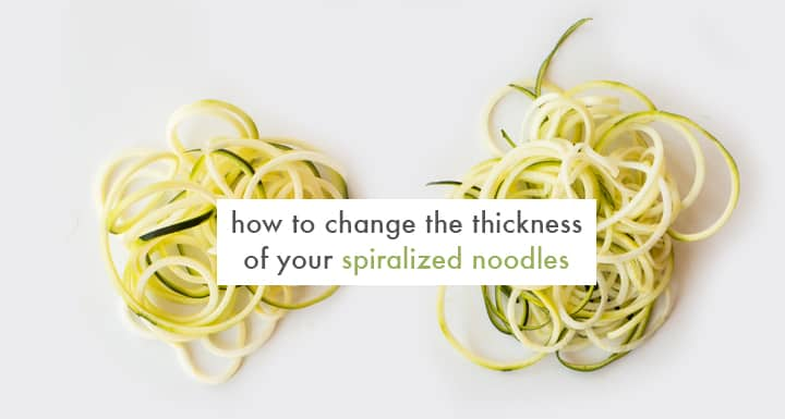 How to Change the Thickness of Your Vegetable Noodles