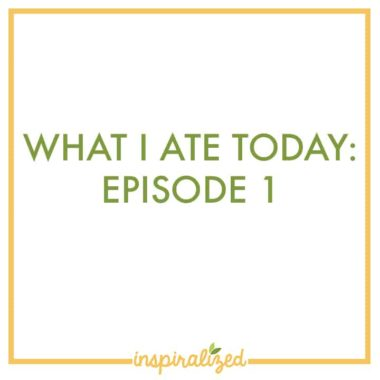 What I Ate Today Video: Episode 1