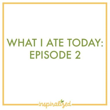 What I Ate Today: Episode 2