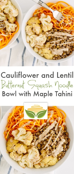 Cauliflower and Lentil Butternut Squash Noodle Bowl with Maple Tahini Recipe