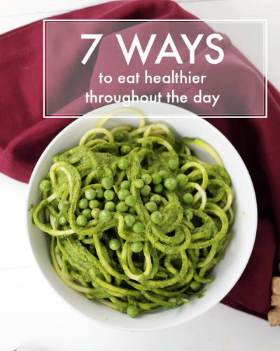 7 Ways To Eat Healthier Throughout the Day