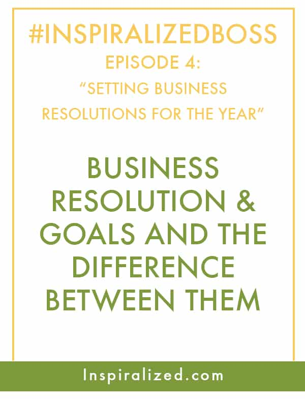 #InspiralizedBoss, Episode 4: Setting Business New Year's Resolutions