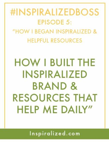 #InspiralizedBoss, Episode 5: How I Built the Inspiralized Brand & Resources That Help Me Daily