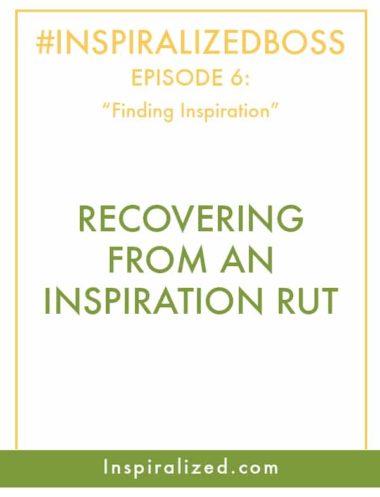 #InspiralizedBoss, Episode 6: Finding Inspiration
