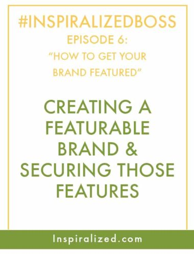 #Inspiralizedboss, Episode 6: How To Get Your Blog Featured