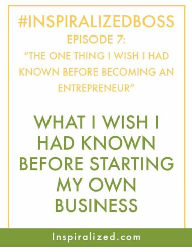 #InspiralizedBoss, Episode 7: The One Thing I Wish I Had Known Before Becoming an Entrepreneur