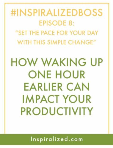 #InspiralizedBoss, Episode 8: Set the Pace For Your Day with This Simple Change