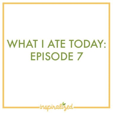 Video: What I Ate Today, Episode 7