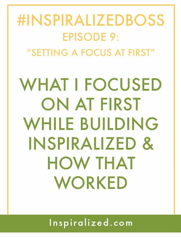#InspiralizedBoss, Episode 9: The Three Things I Focused On At First