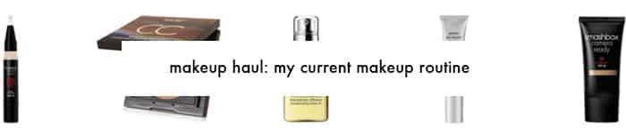 makeup haul: my current makeup routine