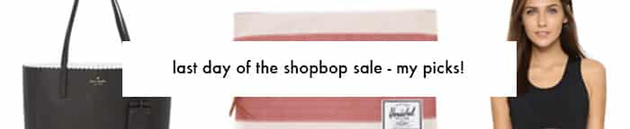 last day of the shopbop shale - my picks!