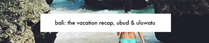 bali: vacation recap, ubud and uluwatu