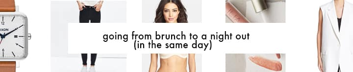 going from brunch to a night out (in the same day)
