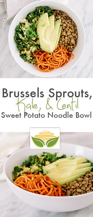 Brussels Sprouts, Kale, & Lentil Sweet Potato Noodle Bowl