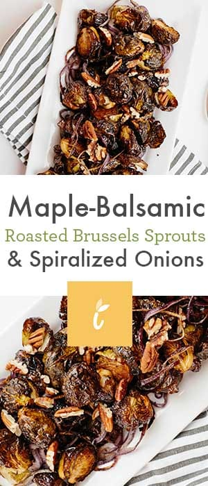 Maple-Balsamic Roasted Brussels Sprouts and Spiralized Onions