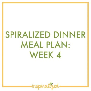 Spiralized Dinner Meal Plan: Week 4