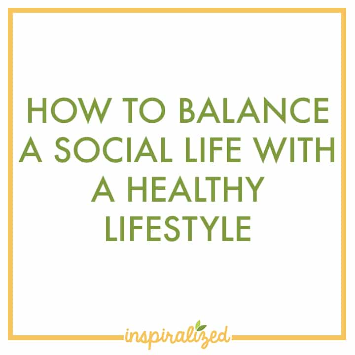 How To Balance A Social Life With A Healthy Lifestyle