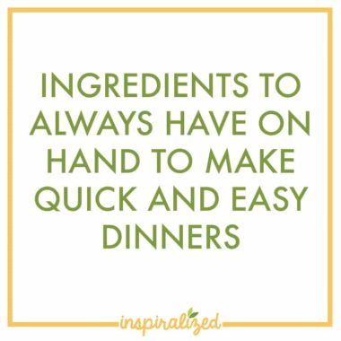 Ingredients To Always Have On Hand To Make Quick and Easy Dinners