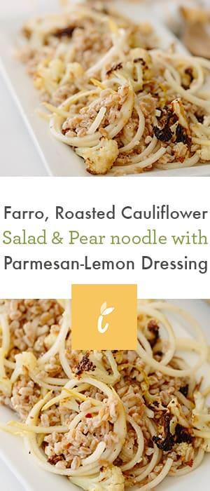 Farro, Roasted Cauliflower Salad & Pear Noodle with Parmesan-Lemon Dressing