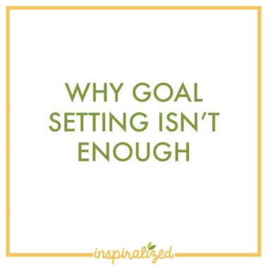 Why Goal Setting Isn't Enough