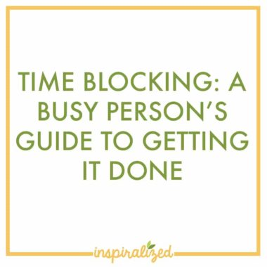 Time Blocking: A Busy Person's Guide to Getting It Done