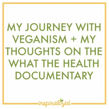My Journey with Veganism + My Thoughts on the What The Health Documentary