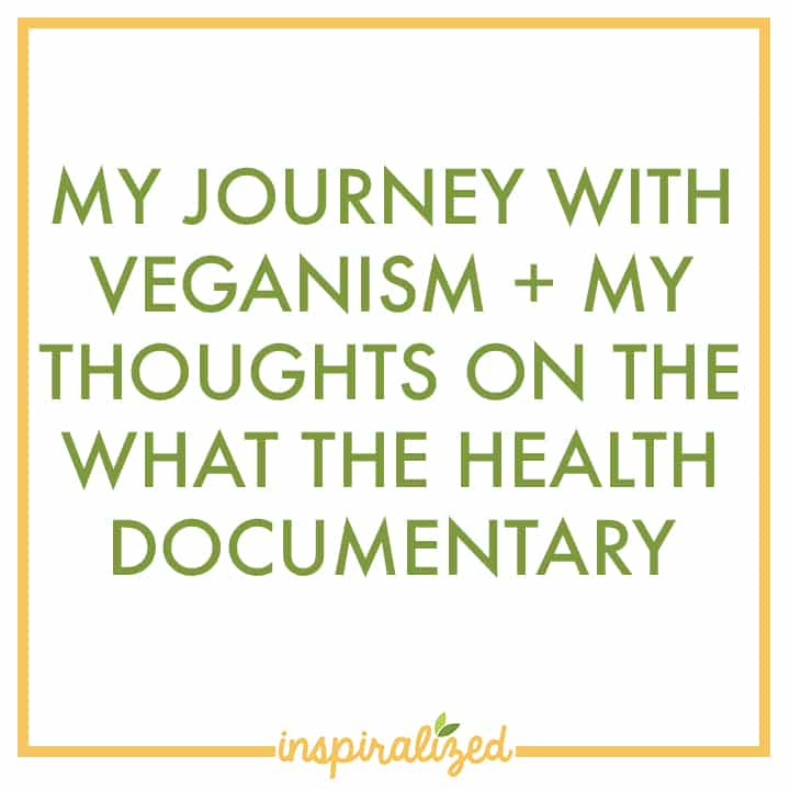 Inspiralized: My Journey with Veganism + My Thoughts on the What The