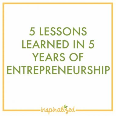 5 Lessons Learned In 5 Years of Entrepreneurship