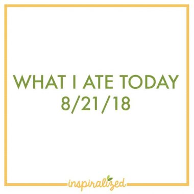 What I Ate Today – 8/21
