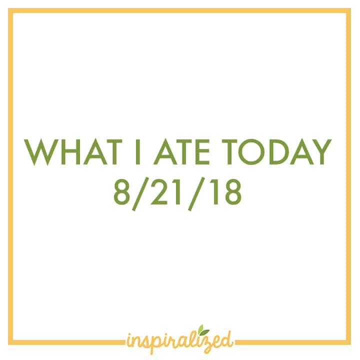 What I Ate Today - 8/21