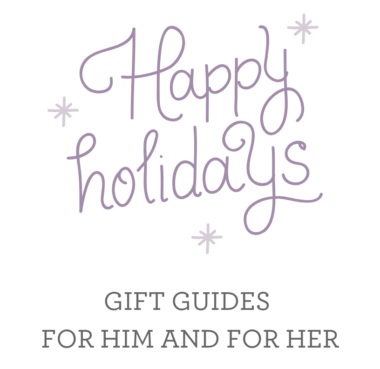 Holiday Gift Guides For Him and For Her