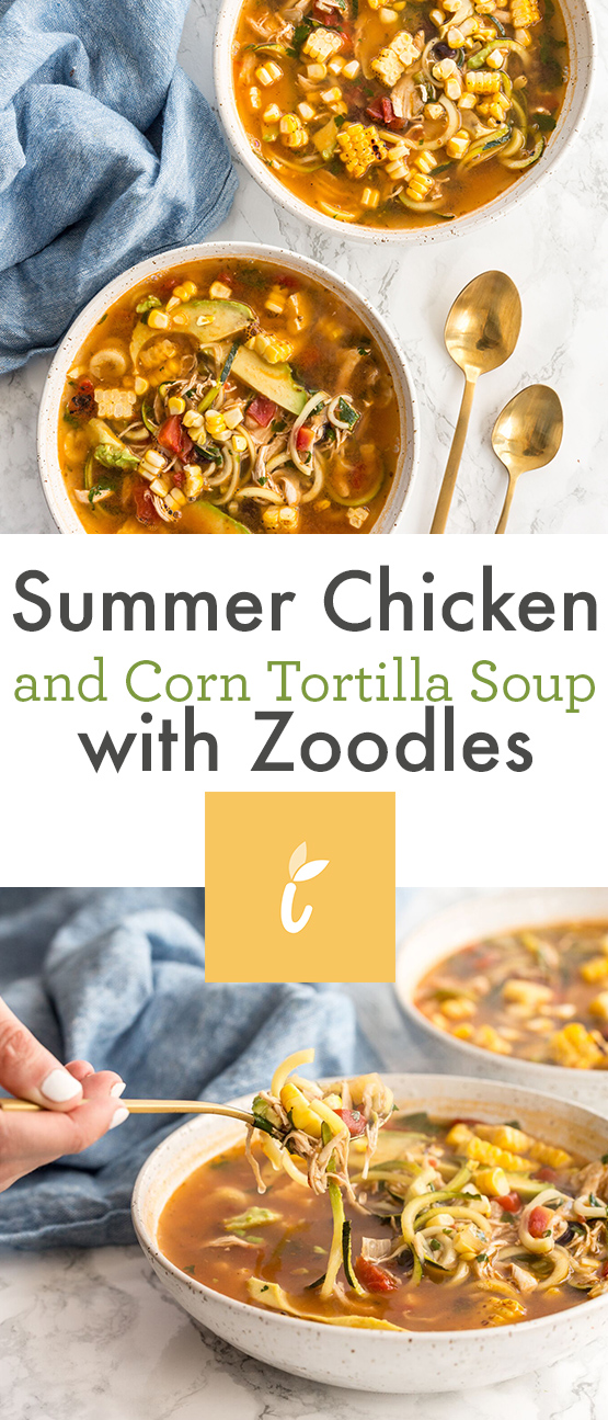 Summer Chicken and Corn Tortilla Soup with Zoodles